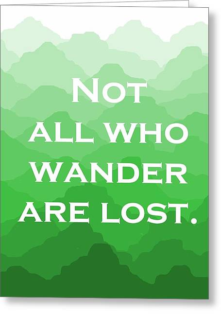 Not All Who Wander Are Lost - Travel Quote On Green Mountains Greeting Card by Michelle Eshleman