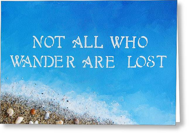 Not All Who Wander Greeting Card by Michelle Eshleman