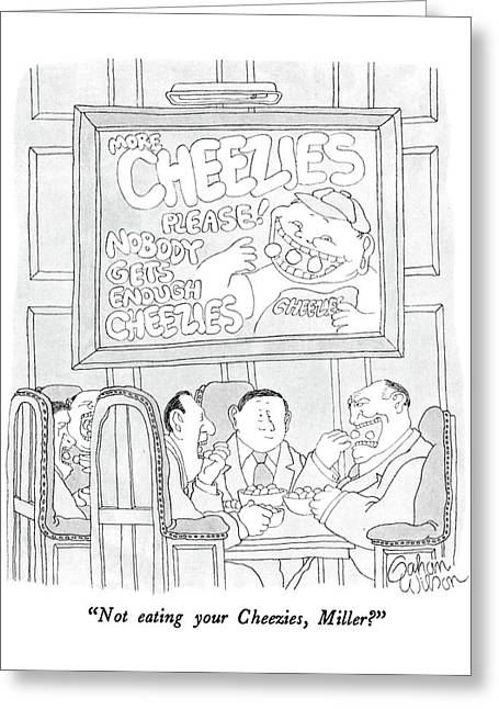 Not Eating Your Cheezies Greeting Card by Gahan Wilson