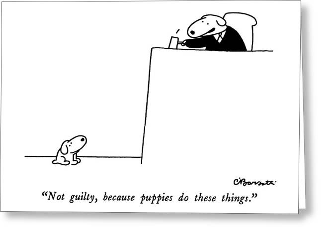 Not Guilty, Because Puppies Do These Things Greeting Card by Charles Barsotti
