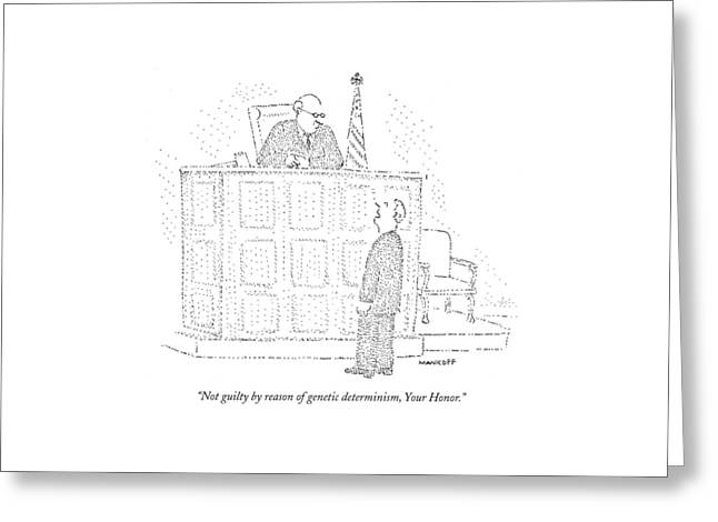 Not Guilty By Reason Of Genetic Determinism Greeting Card by Robert Mankoff