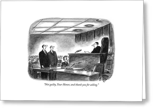 Not Guilty, Your Honor, And Thank You For Asking Greeting Card by Frank Cotham