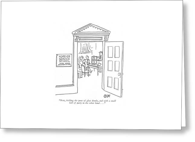 Now, Holding The Pane Of Glass ?rmly Greeting Card by Charles E. Martin