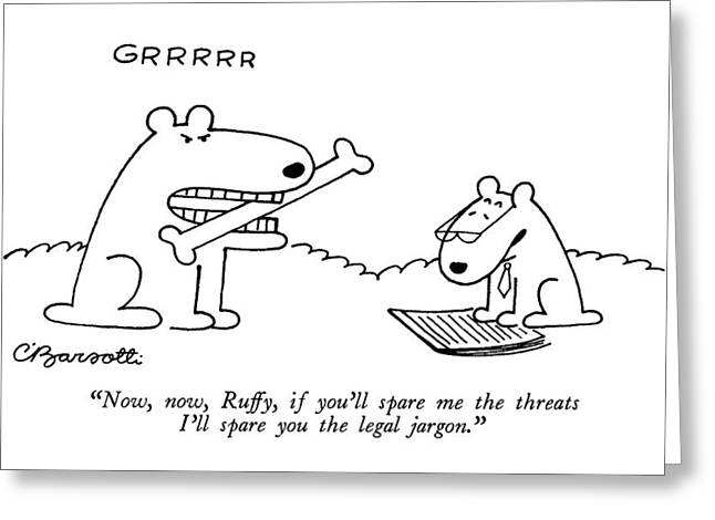 Now, Now, Ruffy, If You'll Spare Me The Threats Greeting Card by Charles Barsotti
