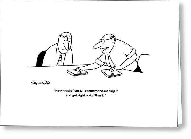 Now, This Is Plan A. I Recommend We Skip Greeting Card by Charles Barsotti