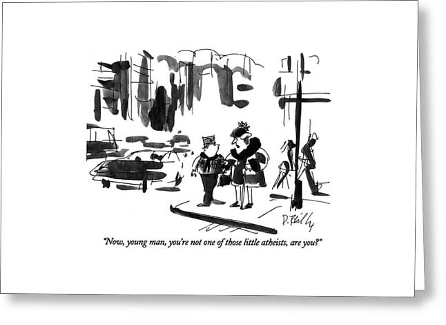 Now, Young Man, You're Not One Of Those Little Greeting Card by Donald Reilly