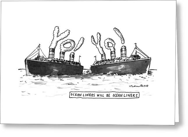 Ocean Liners Will Be Ocean Liners Greeting Card