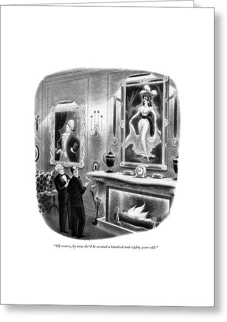Of Course, By Now She'd Be Around A Hundred Greeting Card by Richard Taylor