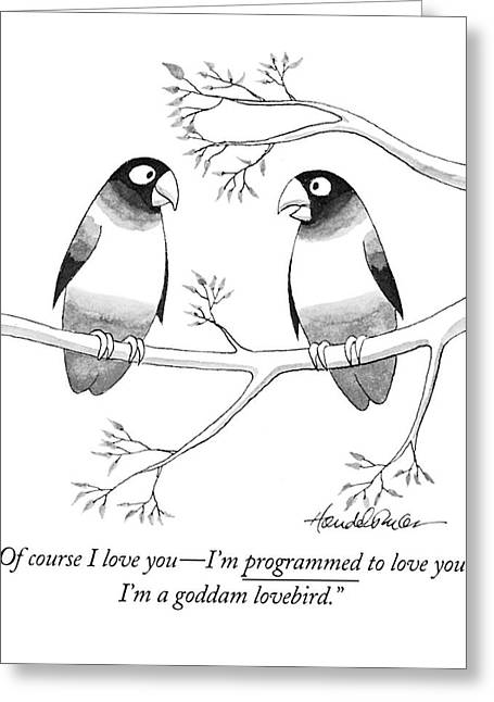 Of Course I Love You - I'm Programmed To Love Greeting Card