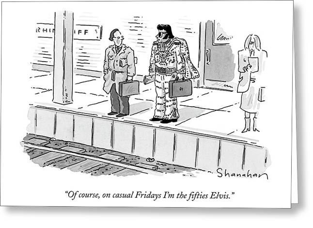 Of Course, On Casual Fridays I'm The ?fties Elvis Greeting Card