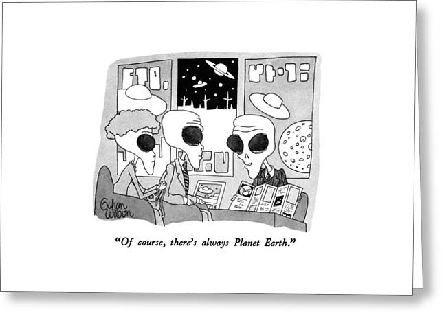 Of Course, There's Always Planet Earth Greeting Card by Gahan Wilson