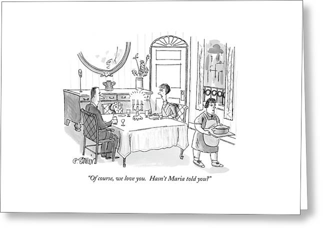 Of Course, We Love You.  Hasn't Maria Told You? Greeting Card by Peter Steiner