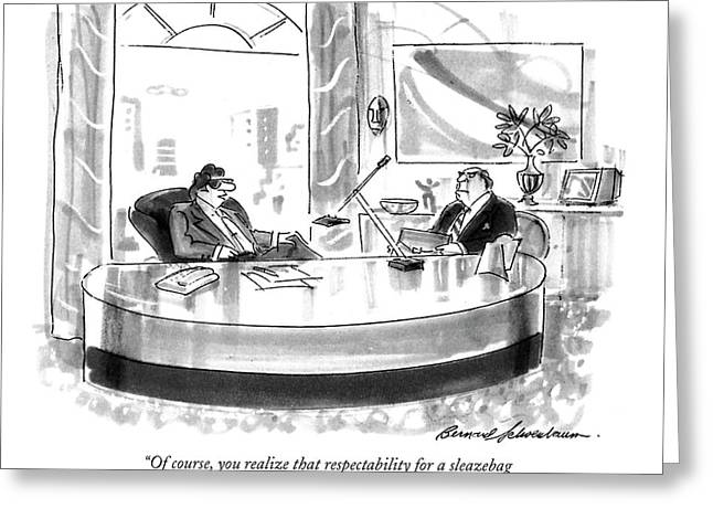 Of Course, You Realize That Respectability Greeting Card by Bernard Schoenbaum