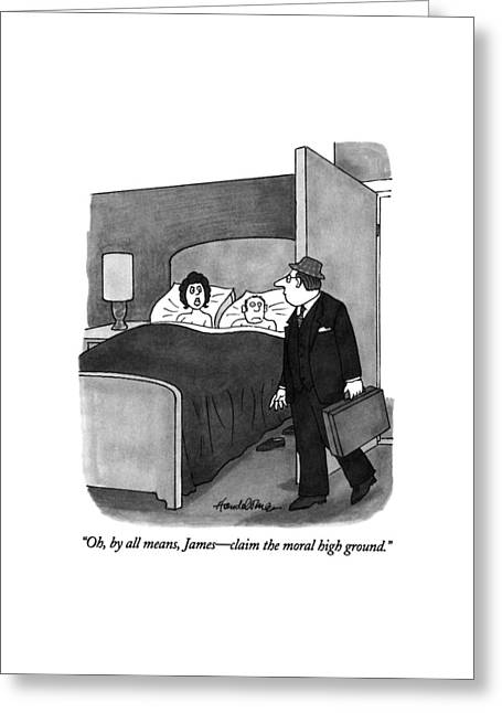 Oh, By All Means, James - Claim The Moral High Greeting Card by J.B. Handelsman