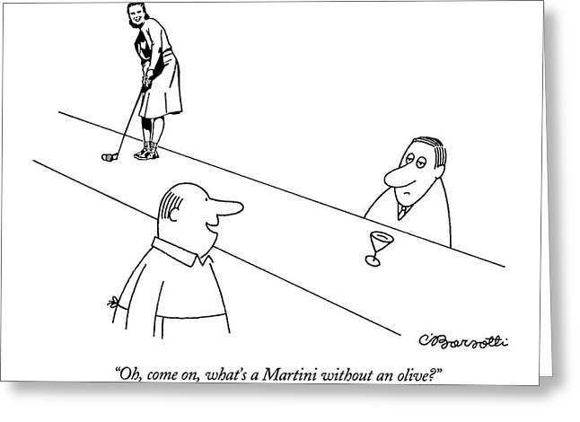 Oh, Come On, What's A Martini Without An Olive? Greeting Card by Charles Barsotti