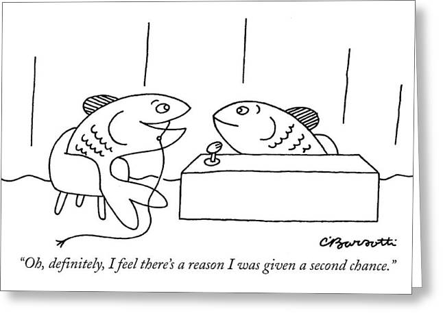 Oh, Definitely, I Feel There's A Reason Greeting Card by Charles Barsotti