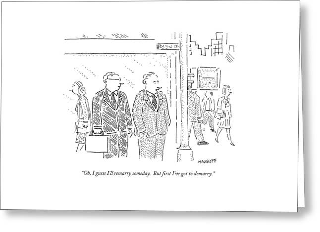 Oh, I Guess I'll Remarry Someday.  But First I've Greeting Card by Robert Mankoff