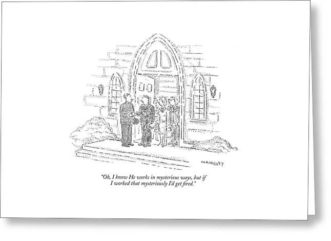 Oh, I Know He Works In Mysterious Ways, But If  I Greeting Card by Robert Mankoff