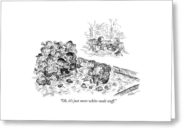 Oh, It's Just More White-male Stuff Greeting Card by Edward Koren