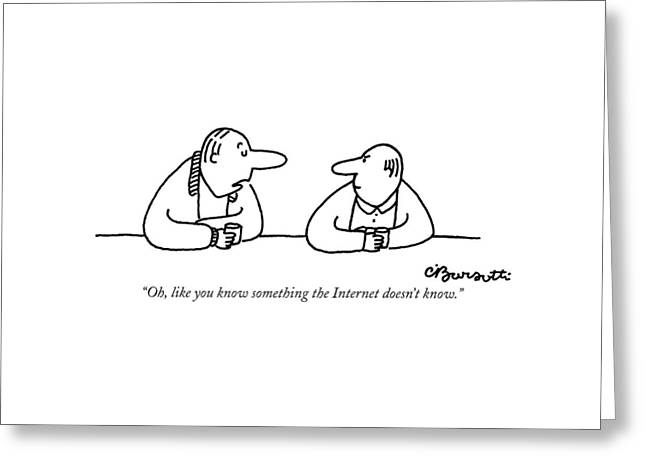 Oh, Like You Know Something The Internet Doesn't Greeting Card by Charles Barsotti