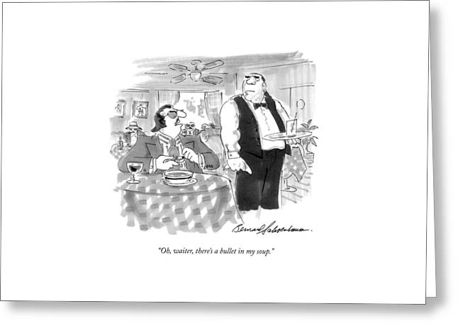 Oh, Waiter, There's A Bullet In My Soup Greeting Card by Bernard Schoenbaum