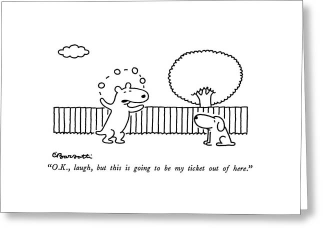 O.k., Laugh, But This Is Going To Be My Ticket Greeting Card by Charles Barsotti