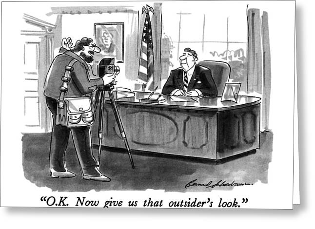 O.k.  Now Give Us That Outsider's Look Greeting Card by Bernard Schoenbaum