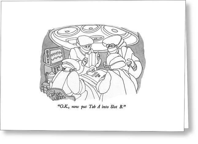 O.k., Now Put Tab A Into Slot B Greeting Card by Gahan Wilson