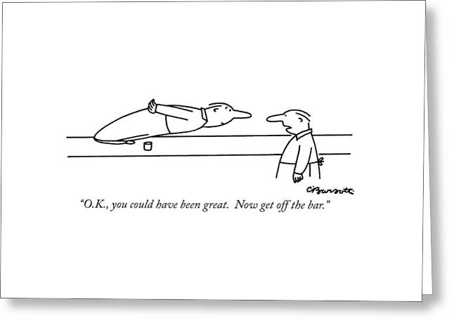 O.k., You Could Have Been Great.  Now Get Greeting Card by Charles Barsotti
