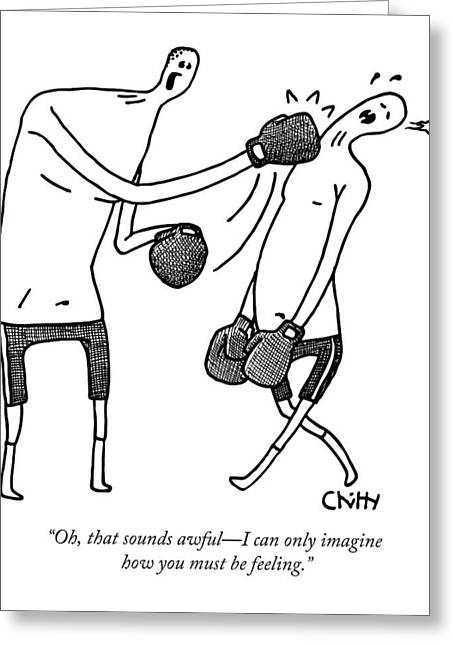 One Boxer Says To Another As He Punches His Teeth Greeting Card by Tom Chitty