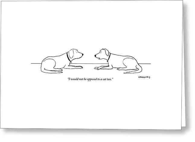 One Dog Says To Another Greeting Card by Alex Gregory