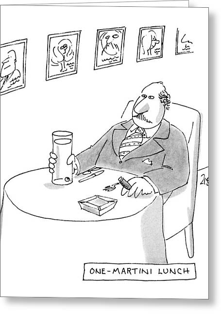 One-martini Lunch Greeting Card by Jack Ziegler