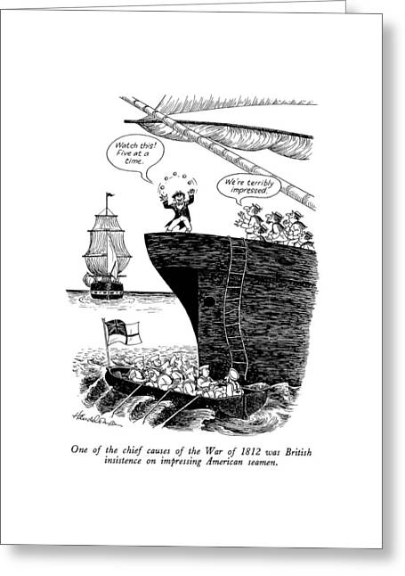 One Of The Chief Causes Of The War Of 1812 Greeting Card by J.B. Handelsman