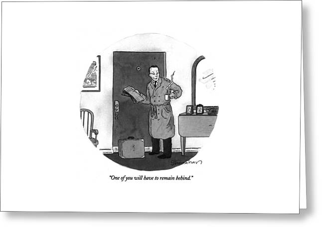 One Of You Will Have To Remain Behind Greeting Card by Danny Shanahan