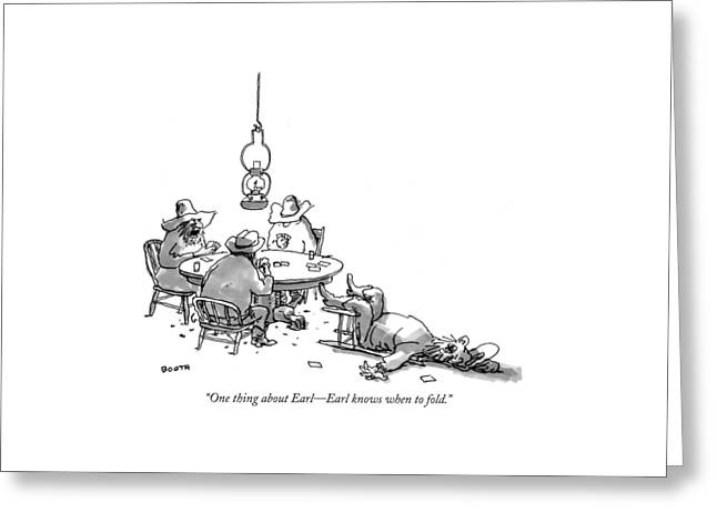 One Thing About Earl - Earl Knows When To Fold Greeting Card by George Booth