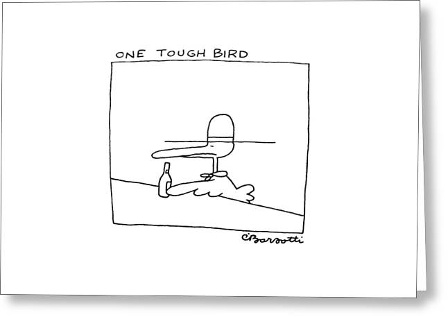 One Tough Bird Greeting Card by Charles Barsotti