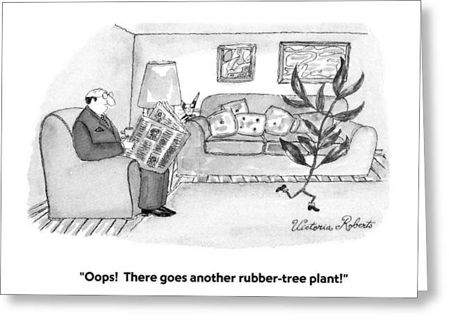 Oops!  There Goes Another Rubber-tree Plant! Greeting Card by Victoria Roberts