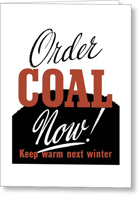 Order Coal Now - Keep Warm Next Winter Greeting Card by War Is Hell Store