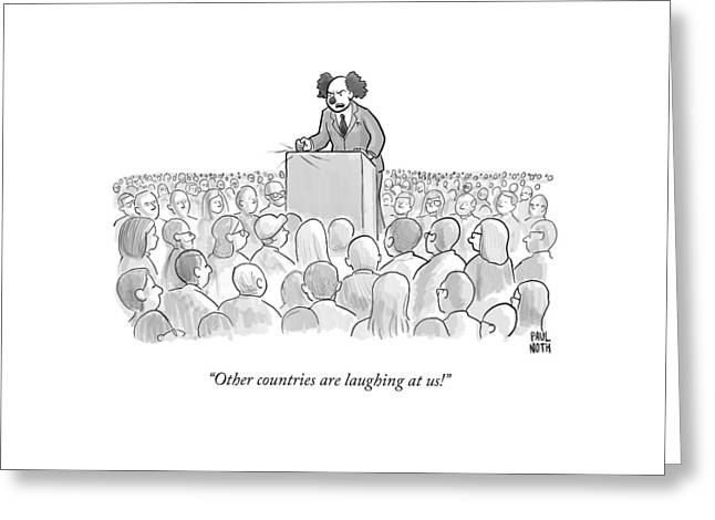 Other Countries Are Laughing At Us! Greeting Card by Paul Noth