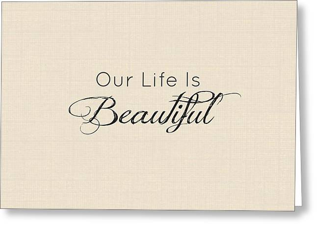Our Life Is Beautiful Greeting Card by Chastity Hoff