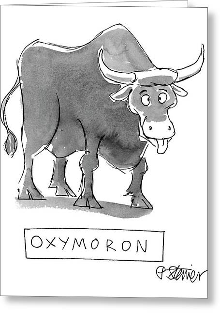 'oxymoron' Greeting Card by Peter Steiner