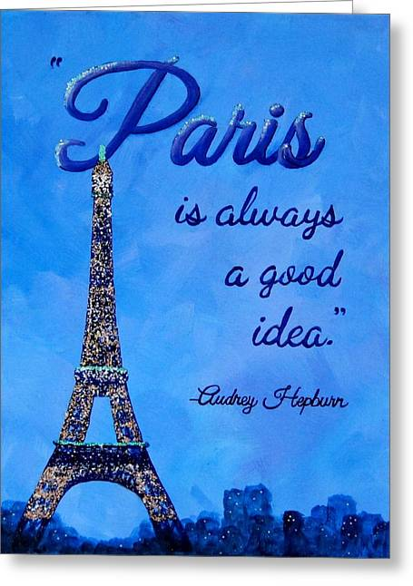 Paris Is Always A Good Idea Audrey Hepburn Quote Art Greeting Card by Michelle Eshleman