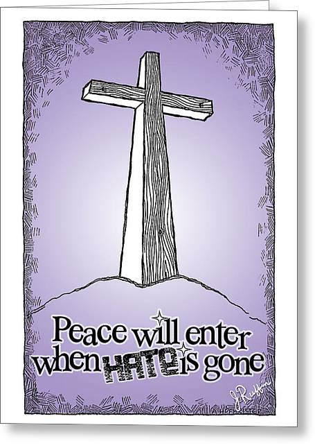 Peace Will Enter When Hate Is Gone Greeting Card