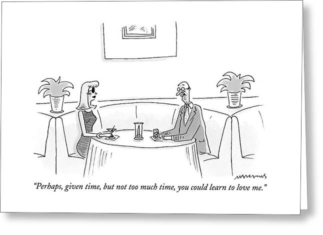 Perhaps, Given Time, But Not Too Much Time Greeting Card