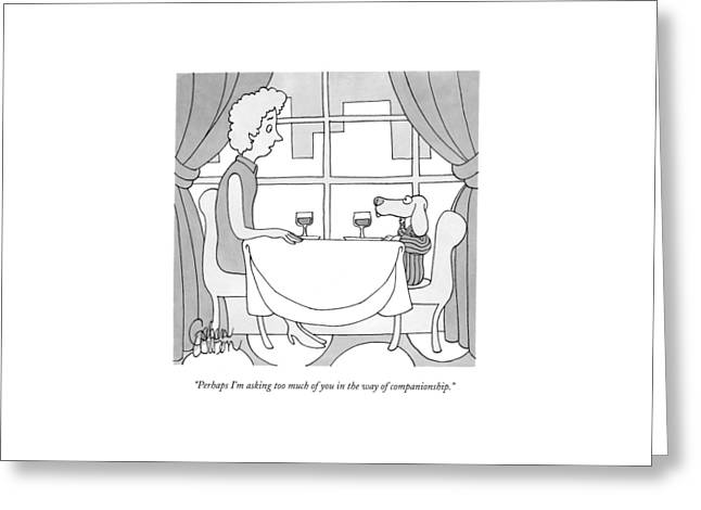 Perhaps I'm Asking Too Much Of You In The Way Greeting Card by Gahan Wilson