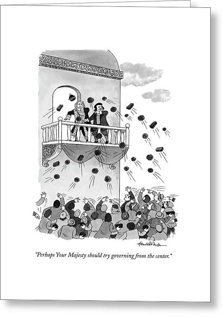 Perhaps Your Majesty Should Try Governing Greeting Card by J.B. Handelsman