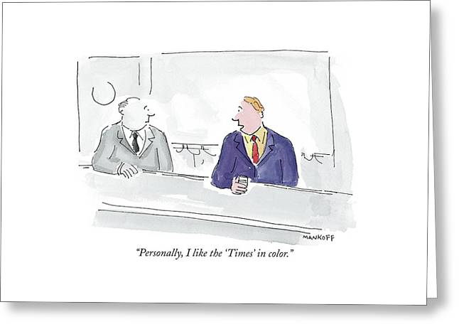 Personally, I Like The 'times' In Color Greeting Card by Robert Mankoff