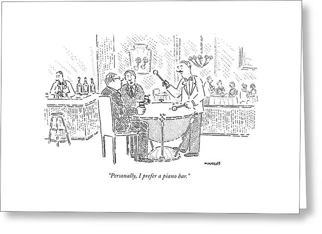 Personally, I Prefer A Piano Bar Greeting Card by Robert Mankoff
