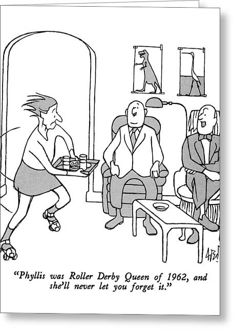 Phyllis Was Roller Derby Queen Of 1962 Greeting Card by George Price