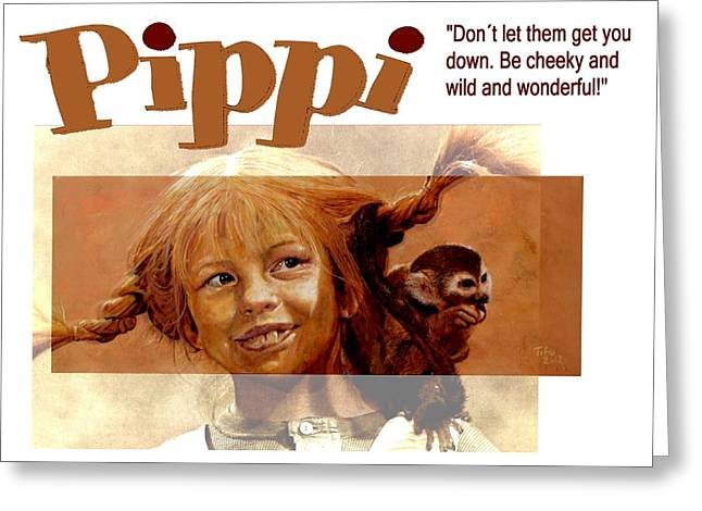 Pippi Longstocking - Quote Greeting Card by Richard Tito